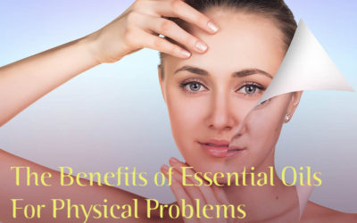 The Benefits of Essential Oils For Physical Problems (Part 2)