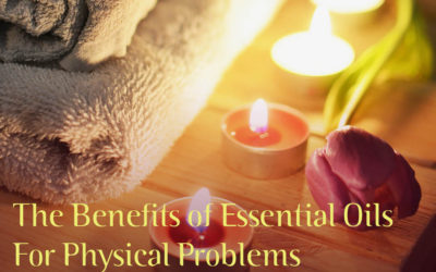 The Benefits of Essential Oils For Physical Problems (Part 1)